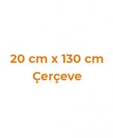 20 cm x 130 cm Çerçeveler