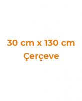 30 cm x 130 cm Çerçeveler