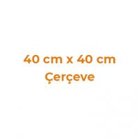 40 cm x 40 cm Çerçeveler