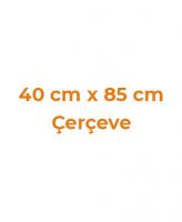 40 cm x 85 cm Çerçeveler