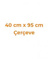 40 cm x 95 cm Çerçeveler